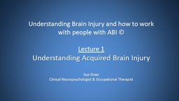 Understanding Brain Injury & How to Work with People with ABI - Series 1