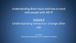 Lecture 4: Understanding Behaviour Change after ABI